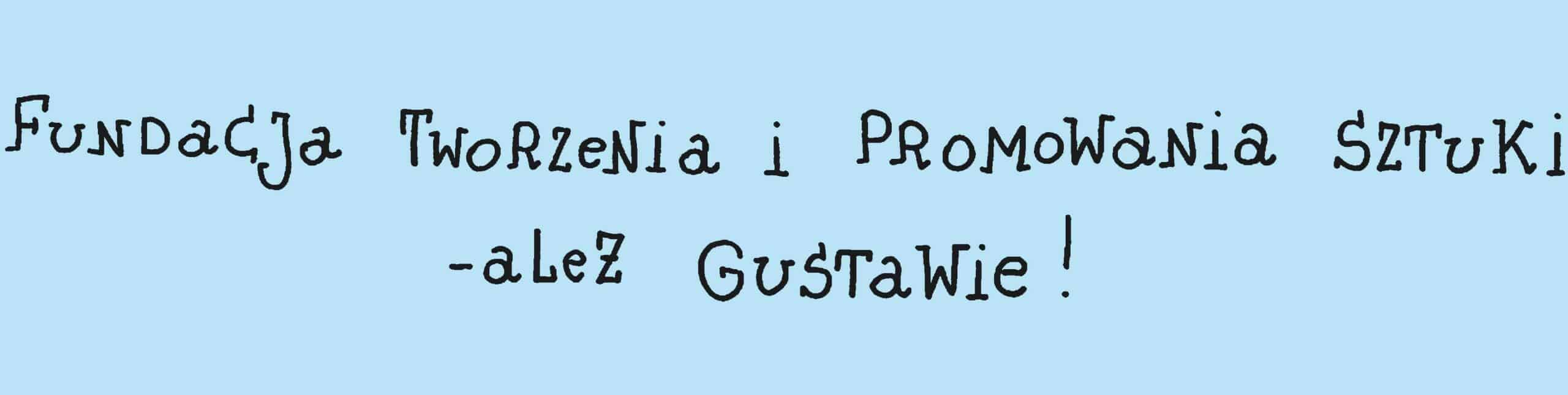 Fundacja Tworzenia i Promowania Sztuki – ależ Gustawie!